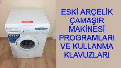 Arçelik Eski Çamaşır Makineleri Programları ve Harflerin Anlamları
